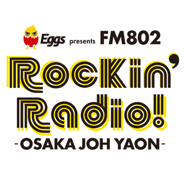 Eggs presents FM802 Rockin'Radio! -OSAKAJOH YAON-