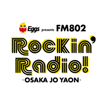 Eggs presents FM802 Rockin'Radio! -OSAKA JO YAON-
