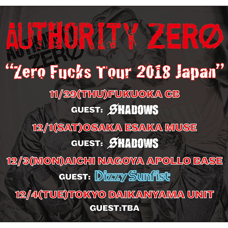 "AUTHORITY ZERO ""Zero Fucks Tour 2018 Japan""<br /> GUEST:SHADOWS<font color="